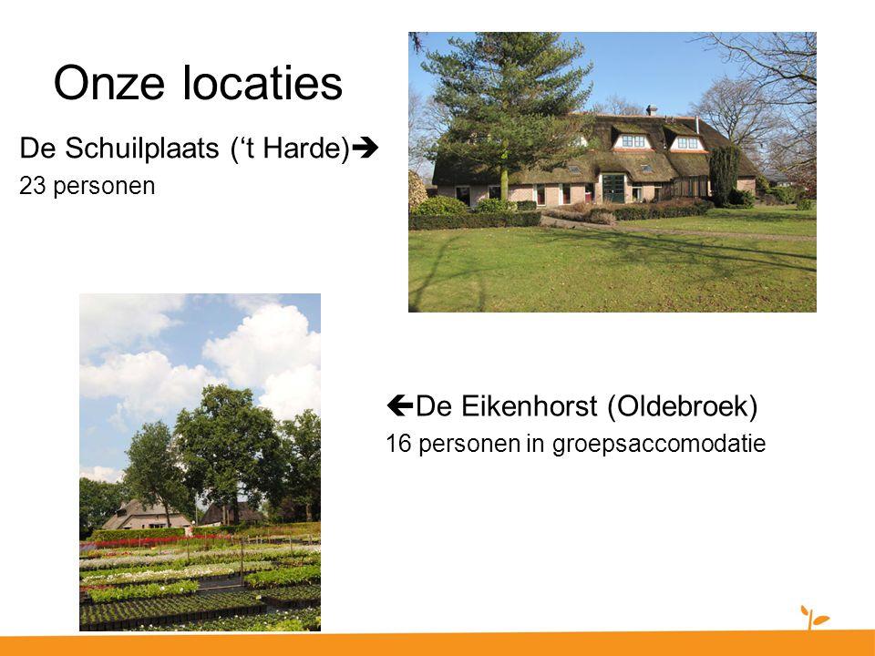 De Schuilplaats ('t Harde)  23 personen  De Eikenhorst (Oldebroek) 16 personen in groepsaccomodatie Onze locaties