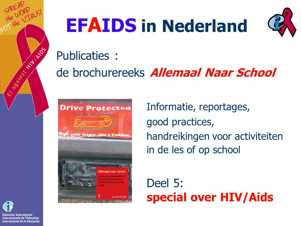 EF A IDS in Nederland Activiteiten rond Wereld Aids Dag (1 december) In 2008: Workshops Art for Aids