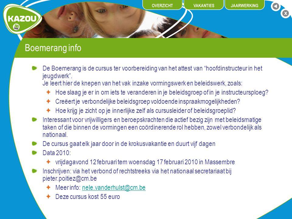 """Boemerang info De Boemerang is de cursus ter voorbereiding van het attest van """"hoofdinstructeur in het jeugdwerk"""". Je leert hier de knepen van het vak"""