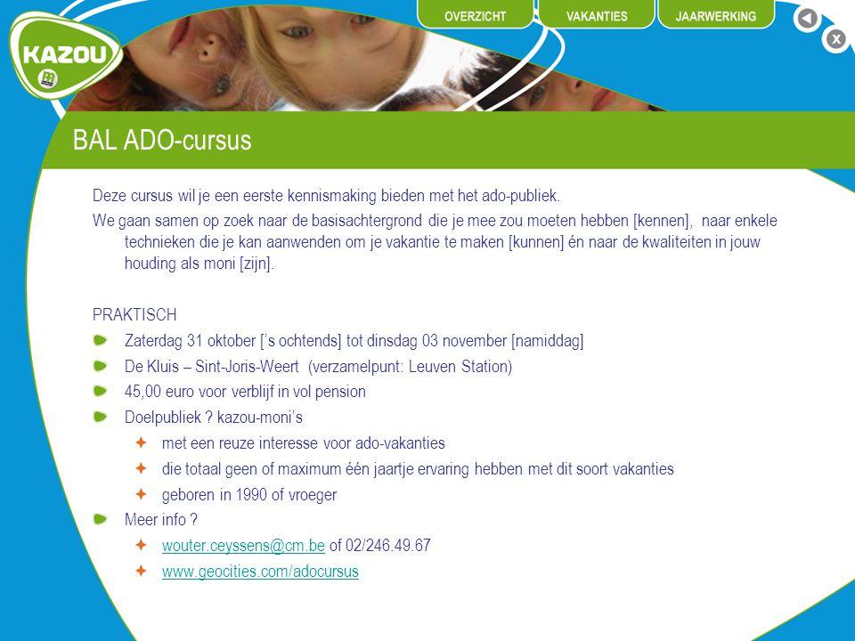 BAL ADO-cursus Deze cursus wil je een eerste kennismaking bieden met het ado-publiek. We gaan samen op zoek naar de basisachtergrond die je mee zou mo