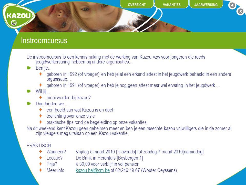 Instroomcursus De instroomcursus is een kennismaking met de werking van Kazou vzw voor jongeren die reeds jeugdwerkervaring hebben bij andere organisa