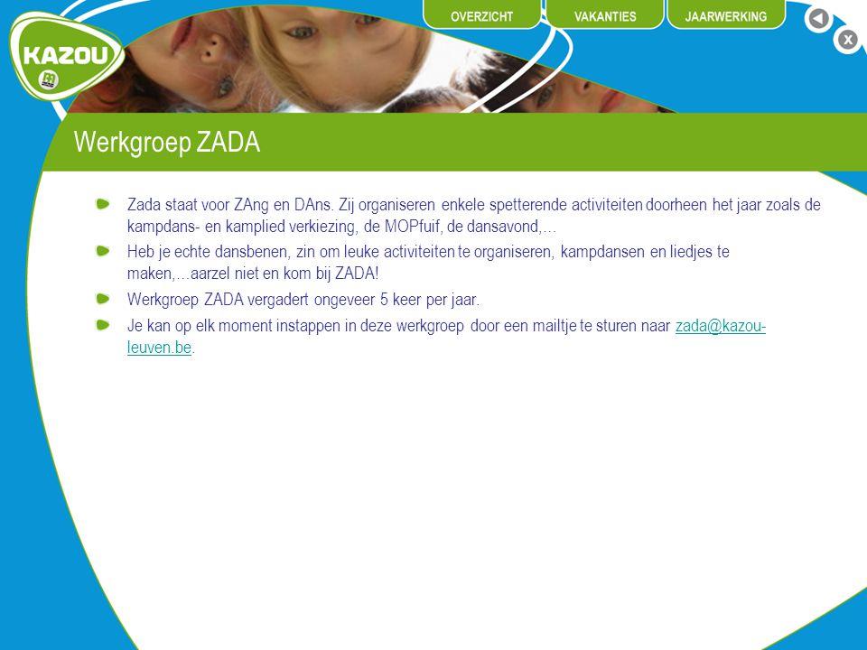 Werkgroep ZADA Zada staat voor ZAng en DAns. Zij organiseren enkele spetterende activiteiten doorheen het jaar zoals de kampdans- en kamplied verkiezi