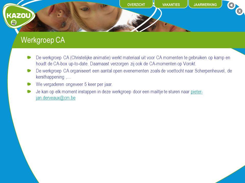 Werkgroep CA De werkgroep CA (Christelijke animatie) werkt materiaal uit voor CA momenten te gebruiken op kamp en houdt de CA-box up-to-date. Daarnaas