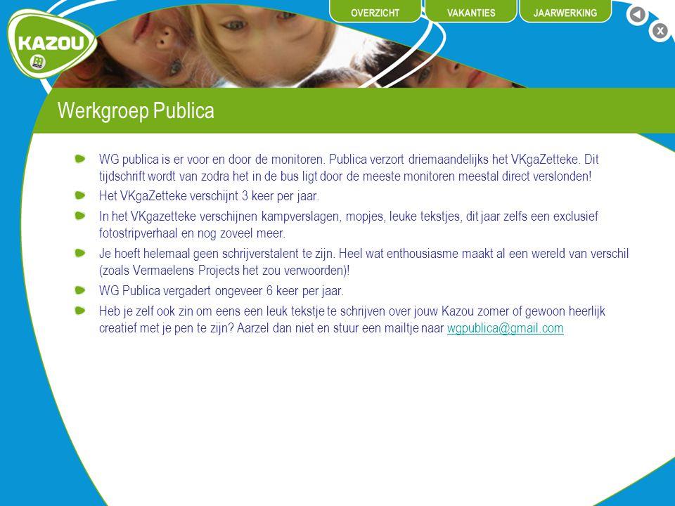 Werkgroep Publica WG publica is er voor en door de monitoren. Publica verzort driemaandelijks het VKgaZetteke. Dit tijdschrift wordt van zodra het in