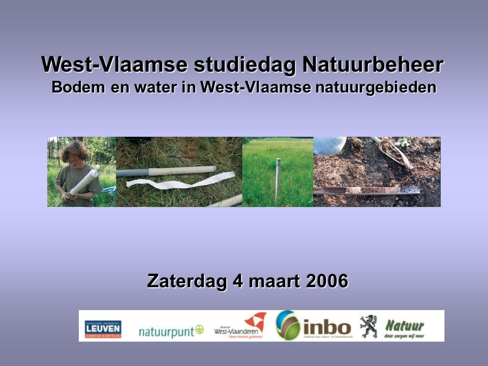 West-Vlaamse studiedag Natuurbeheer West-Vlaamse studiedag Natuurbeheer Bodem en water in West-Vlaamse natuurgebieden Zaterdag 4 maart 2006