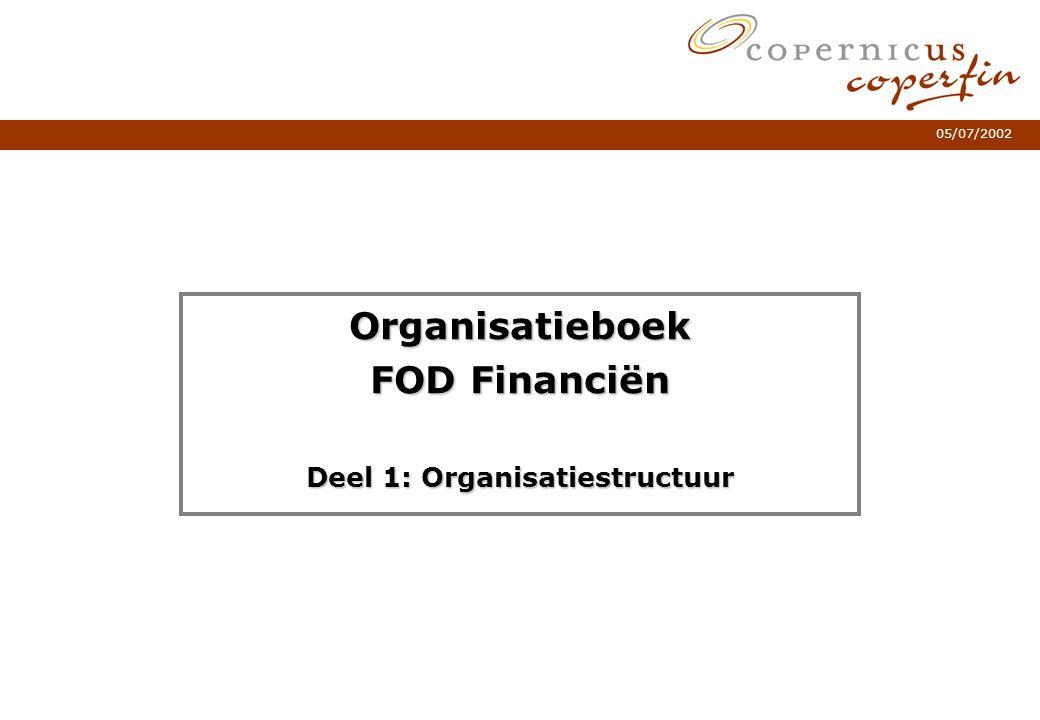 05/07/2002 Organisatieboek FOD Financiën Deel 1: Organisatiestructuur