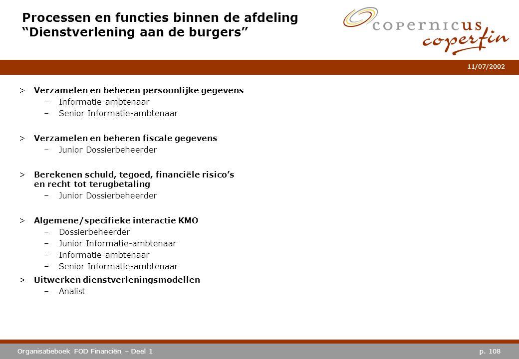"""p. 108Organisatieboek FOD Financiën – Deel 1 11/07/2002 Processen en functies binnen de afdeling """"Dienstverlening aan de burgers"""" >Verzamelen en beher"""
