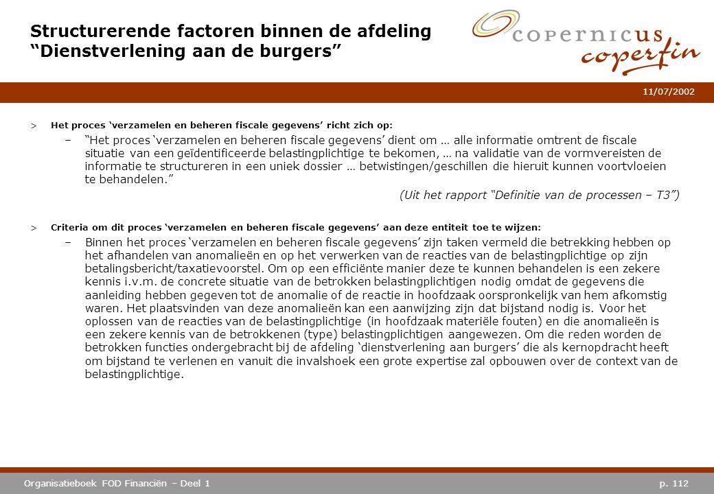 """p. 112Organisatieboek FOD Financiën – Deel 1 11/07/2002 >Het proces 'verzamelen en beheren fiscale gegevens' richt zich op: –""""Het proces 'verzamelen e"""
