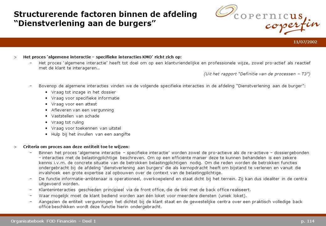 p. 114Organisatieboek FOD Financiën – Deel 1 11/07/2002 >Het proces 'algemene interactie – specifieke interacties KMO' richt zich op: –Het proces 'alg