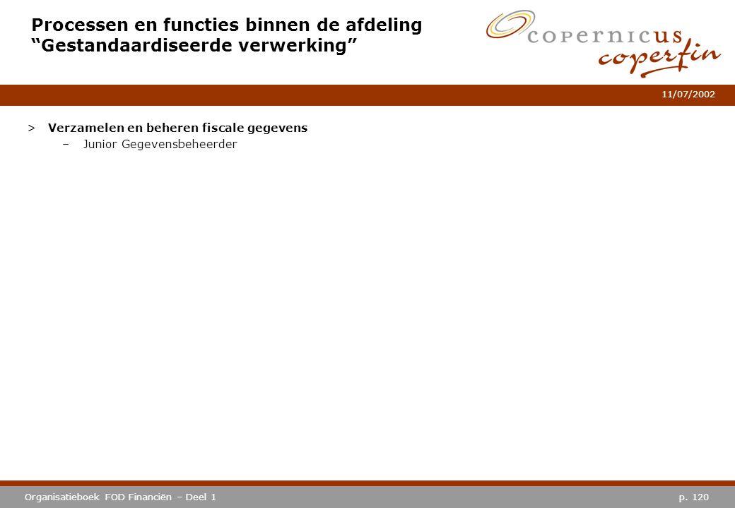 """p. 120Organisatieboek FOD Financiën – Deel 1 11/07/2002 Processen en functies binnen de afdeling """"Gestandaardiseerde verwerking"""" >Verzamelen en behere"""