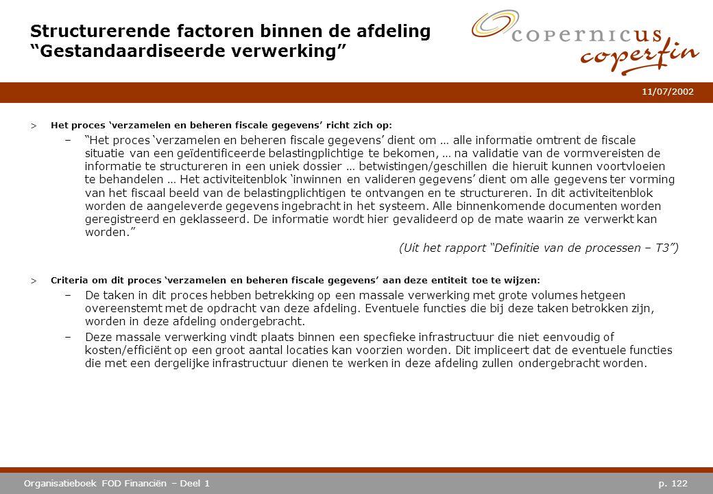 """p. 122Organisatieboek FOD Financiën – Deel 1 11/07/2002 >Het proces 'verzamelen en beheren fiscale gegevens' richt zich op: –""""Het proces 'verzamelen e"""