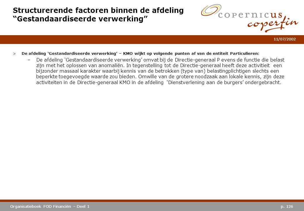 """p. 126Organisatieboek FOD Financiën – Deel 1 11/07/2002 Structurerende factoren binnen de afdeling """"Gestandaardiseerde verwerking"""" >De afdeling 'Gesta"""