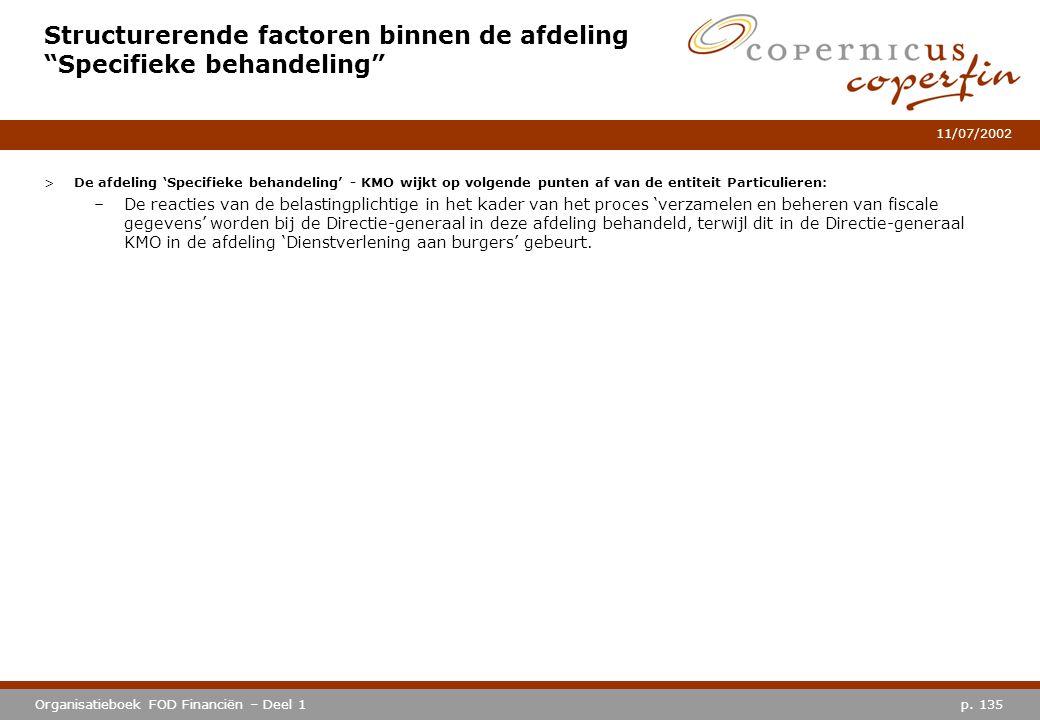 """p. 135Organisatieboek FOD Financiën – Deel 1 11/07/2002 Structurerende factoren binnen de afdeling """"Specifieke behandeling"""" >De afdeling 'Specifieke b"""