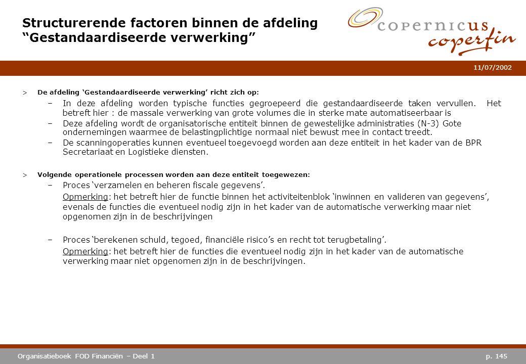 p. 145Organisatieboek FOD Financiën – Deel 1 11/07/2002 >De afdeling 'Gestandaardiseerde verwerking' richt zich op: –In deze afdeling worden typische