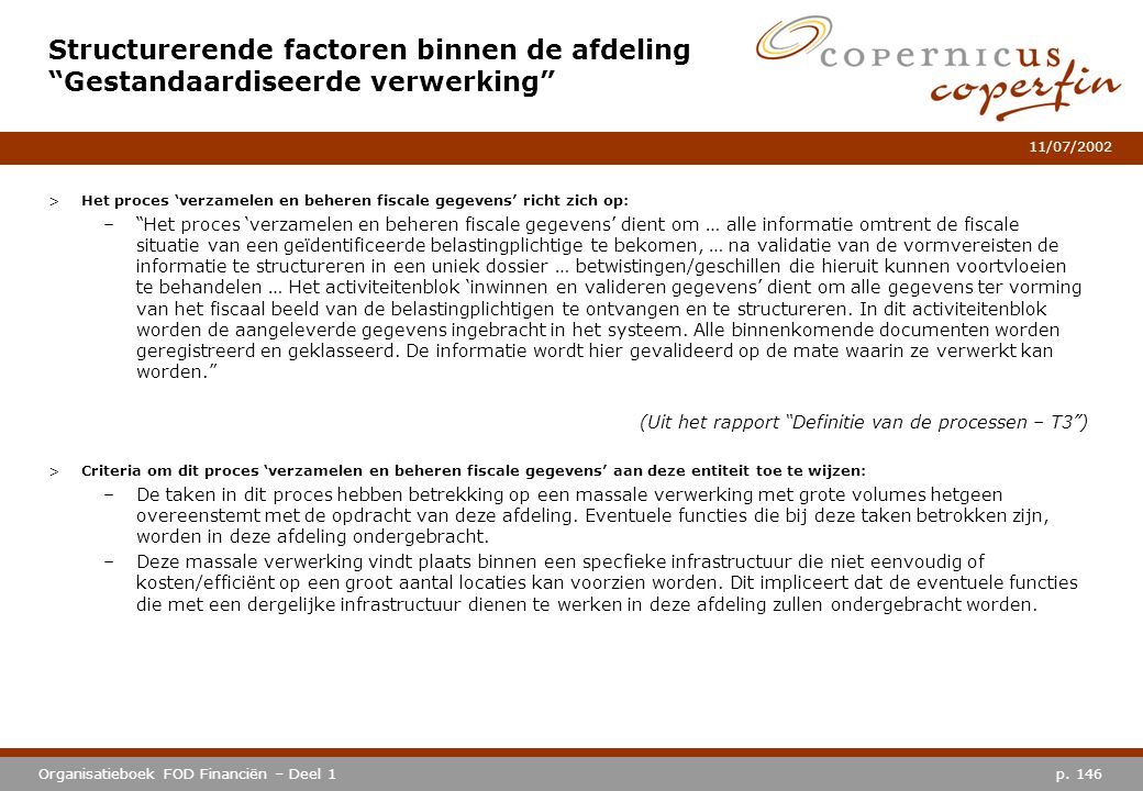 """p. 146Organisatieboek FOD Financiën – Deel 1 11/07/2002 >Het proces 'verzamelen en beheren fiscale gegevens' richt zich op: –""""Het proces 'verzamelen e"""