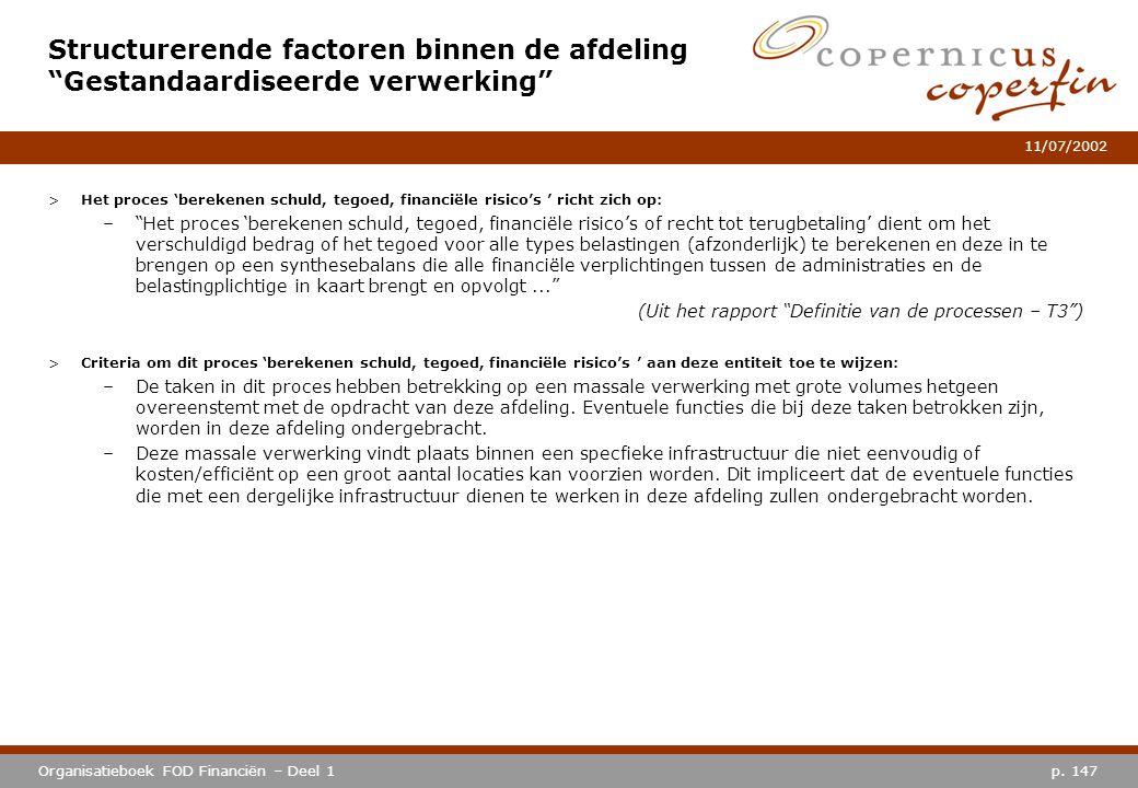 """p. 147Organisatieboek FOD Financiën – Deel 1 11/07/2002 >Het proces 'berekenen schuld, tegoed, financiële risico's ' richt zich op: –""""Het proces 'bere"""