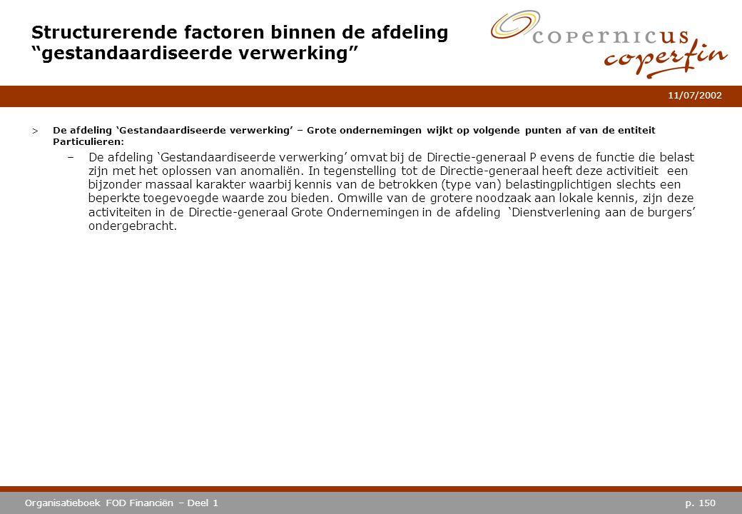 p. 150Organisatieboek FOD Financiën – Deel 1 11/07/2002 >De afdeling 'Gestandaardiseerde verwerking' – Grote ondernemingen wijkt op volgende punten af