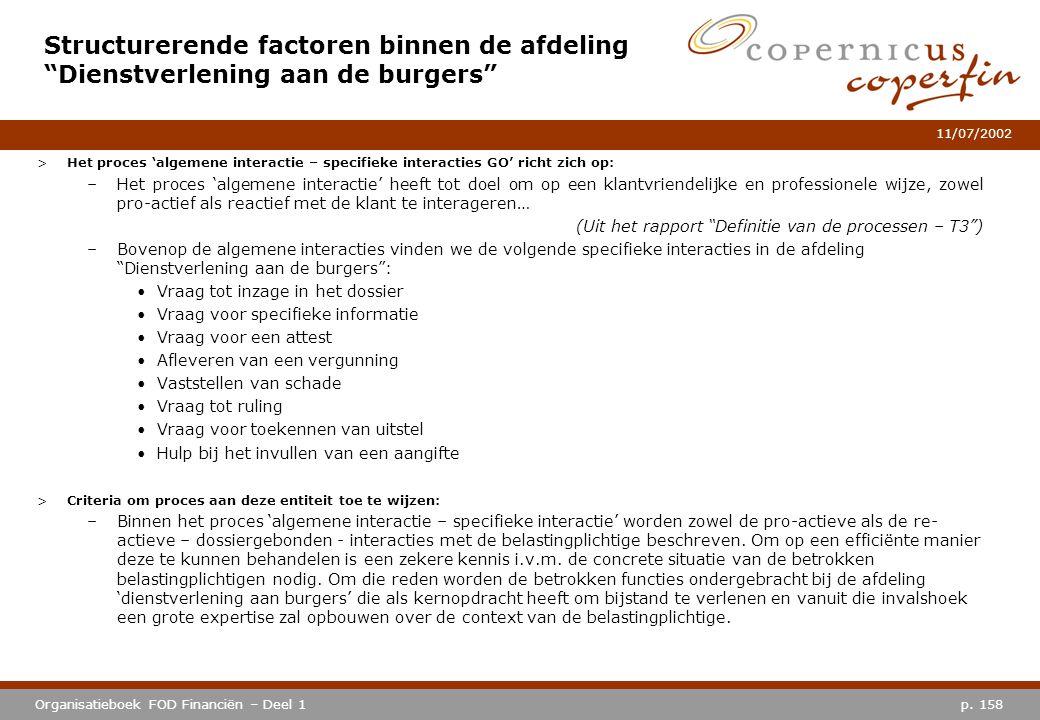 p. 158Organisatieboek FOD Financiën – Deel 1 11/07/2002 >Het proces 'algemene interactie – specifieke interacties GO' richt zich op: –Het proces 'alge