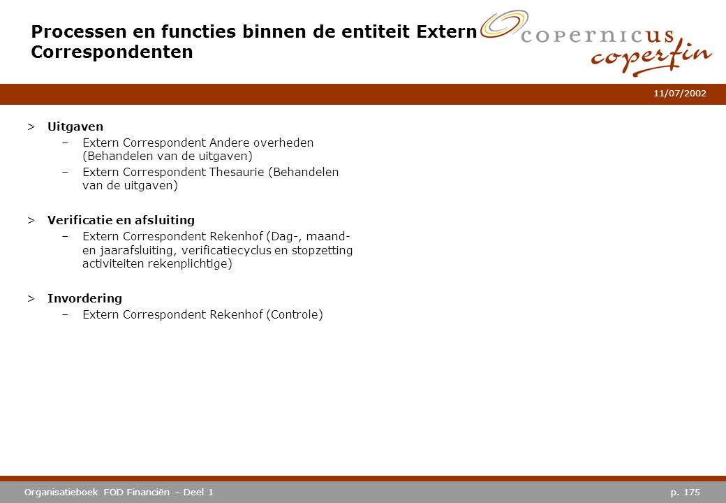 p. 175Organisatieboek FOD Financiën – Deel 1 11/07/2002 Processen en functies binnen de entiteit Extern Correspondenten >Uitgaven –Extern Corresponden