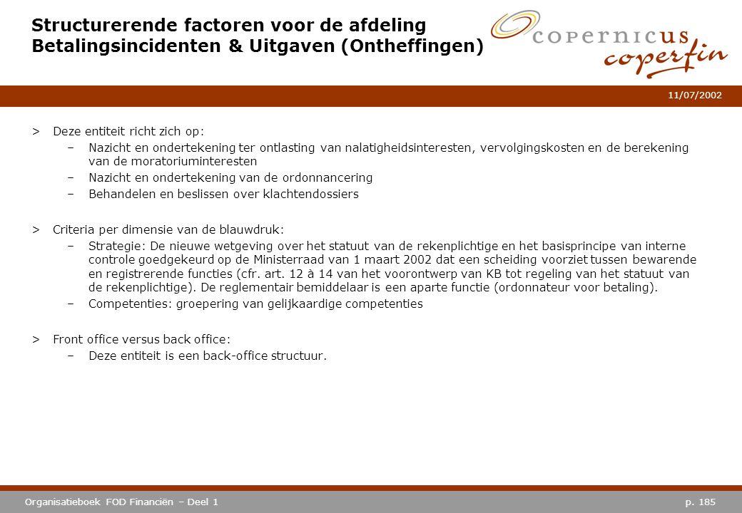 p. 185Organisatieboek FOD Financiën – Deel 1 11/07/2002 Structurerende factoren voor de afdeling Betalingsincidenten & Uitgaven (Ontheffingen) >Deze e