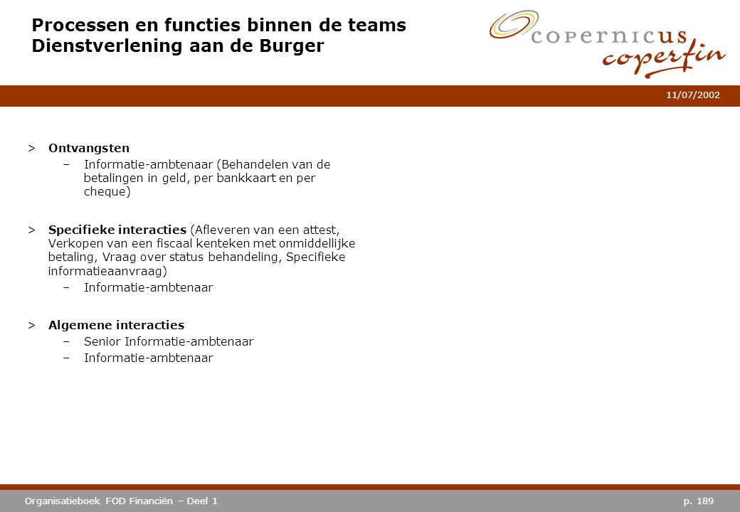 p. 189Organisatieboek FOD Financiën – Deel 1 11/07/2002 Processen en functies binnen de teams Dienstverlening aan de Burger >Ontvangsten –Informatie-a