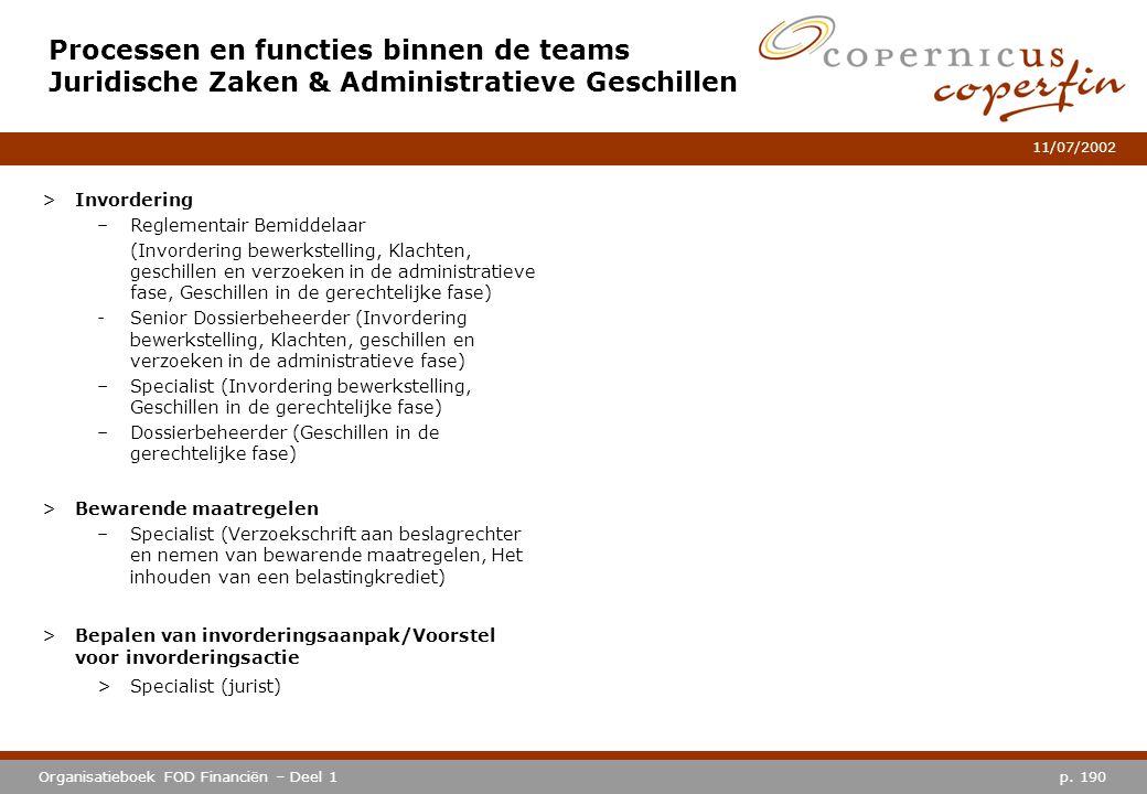 p. 190Organisatieboek FOD Financiën – Deel 1 11/07/2002 Processen en functies binnen de teams Juridische Zaken & Administratieve Geschillen >Invorderi