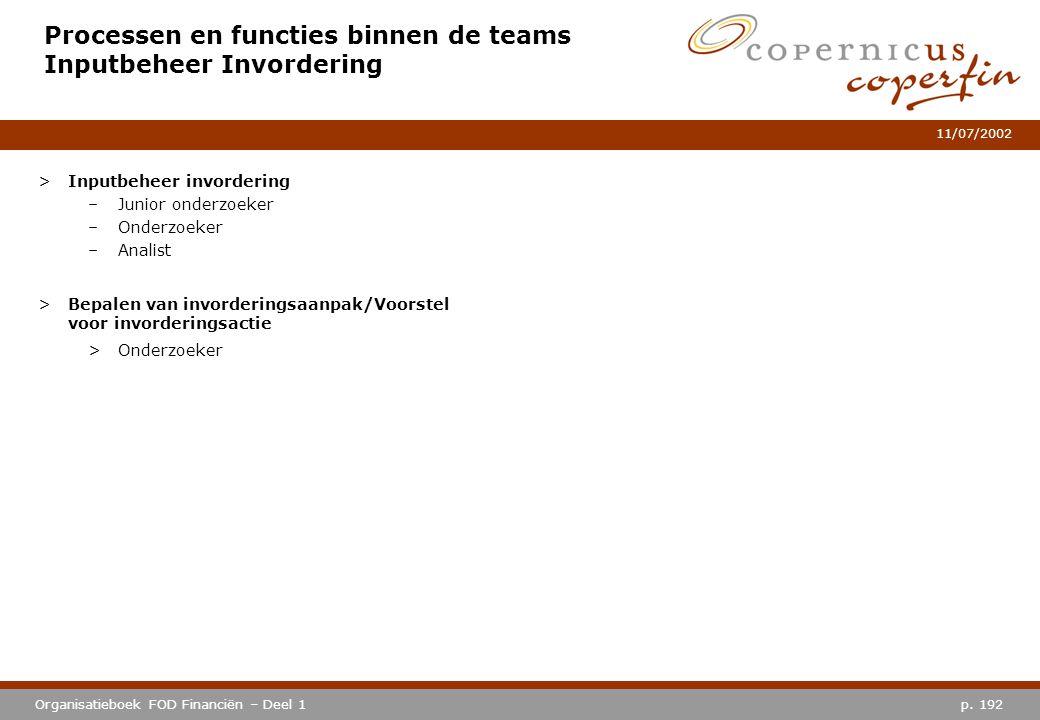p. 192Organisatieboek FOD Financiën – Deel 1 11/07/2002 Processen en functies binnen de teams Inputbeheer Invordering >Inputbeheer invordering –Junior