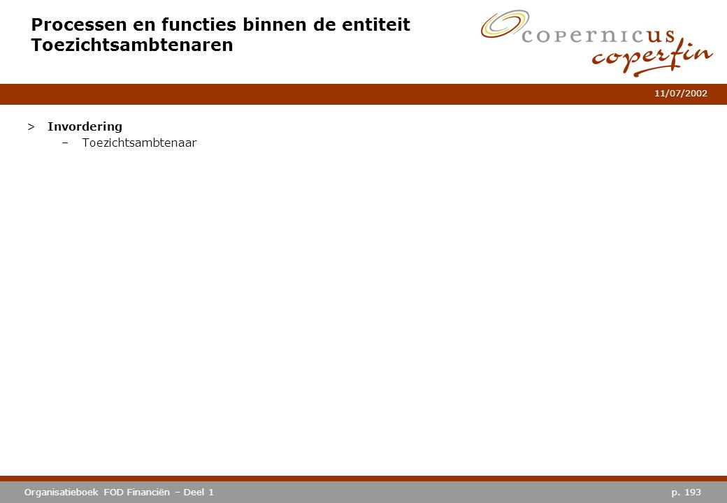 p. 193Organisatieboek FOD Financiën – Deel 1 11/07/2002 Processen en functies binnen de entiteit Toezichtsambtenaren >Invordering –Toezichtsambtenaar
