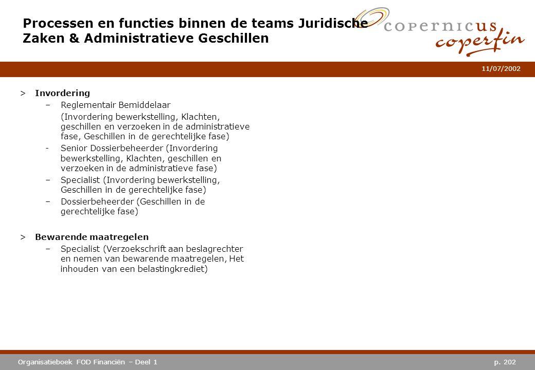 p. 202Organisatieboek FOD Financiën – Deel 1 11/07/2002 Processen en functies binnen de teams Juridische Zaken & Administratieve Geschillen >Invorderi
