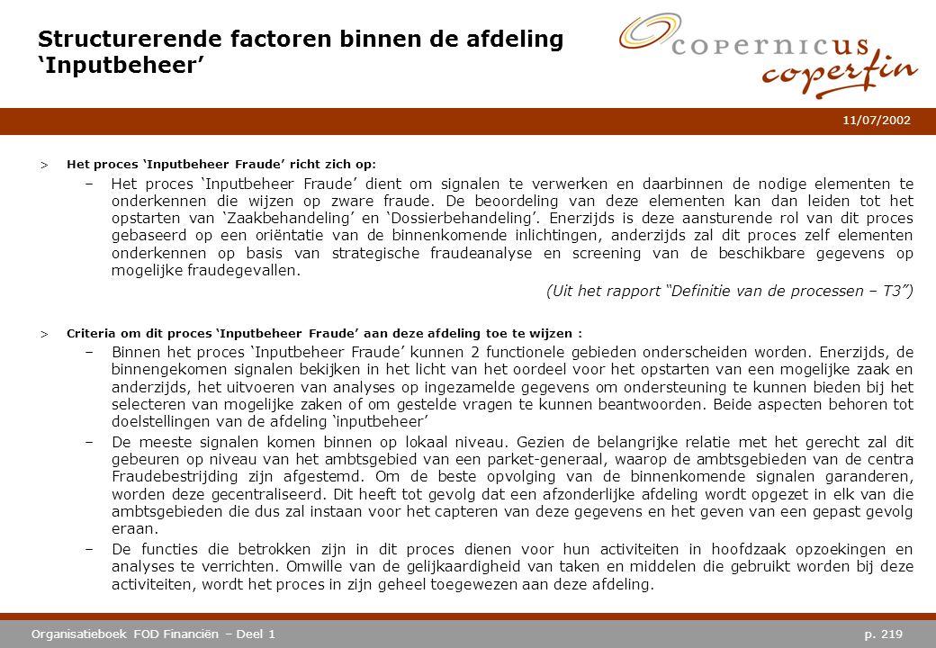 p. 219Organisatieboek FOD Financiën – Deel 1 11/07/2002 Structurerende factoren binnen de afdeling 'Inputbeheer' >Het proces 'Inputbeheer Fraude' rich