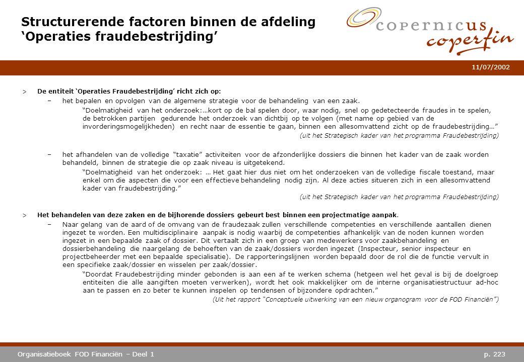 p. 223Organisatieboek FOD Financiën – Deel 1 11/07/2002 Structurerende factoren binnen de afdeling 'Operaties fraudebestrijding' >De entiteit 'Operati