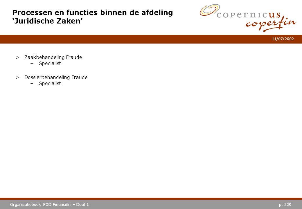 p. 229Organisatieboek FOD Financiën – Deel 1 11/07/2002 Processen en functies binnen de afdeling 'Juridische Zaken' >Zaakbehandeling Fraude –Specialis