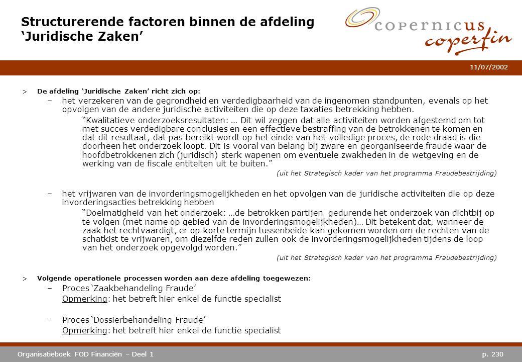 p. 230Organisatieboek FOD Financiën – Deel 1 11/07/2002 Structurerende factoren binnen de afdeling 'Juridische Zaken' >De afdeling 'Juridische Zaken'