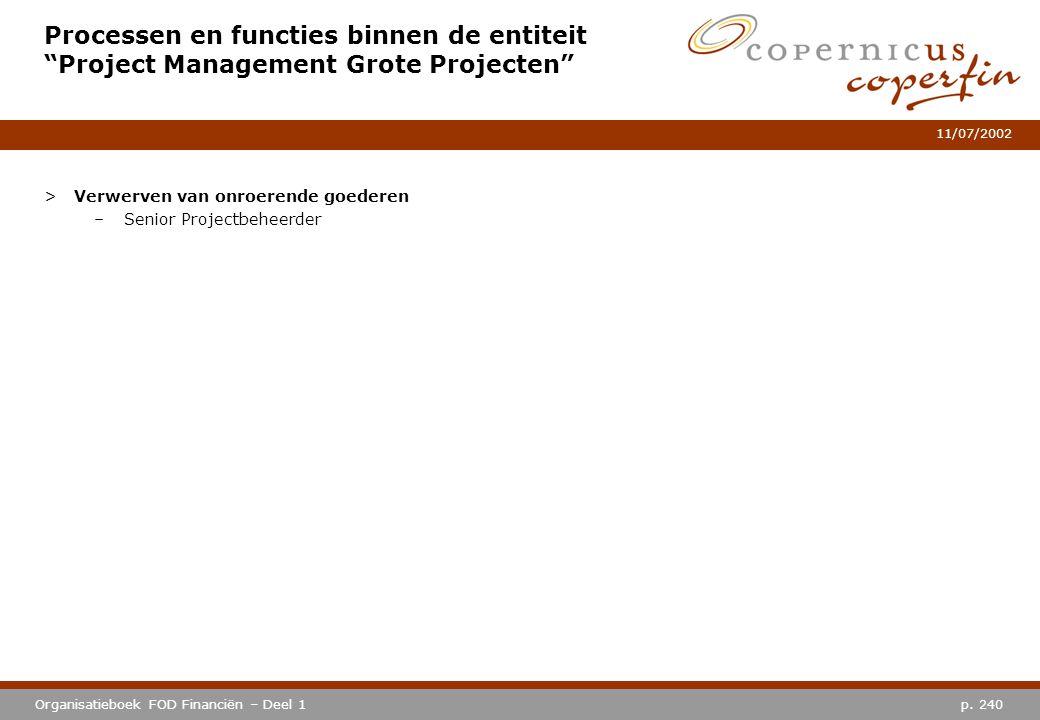 """p. 240Organisatieboek FOD Financiën – Deel 1 11/07/2002 Processen en functies binnen de entiteit """"Project Management Grote Projecten"""" >Verwerven van o"""