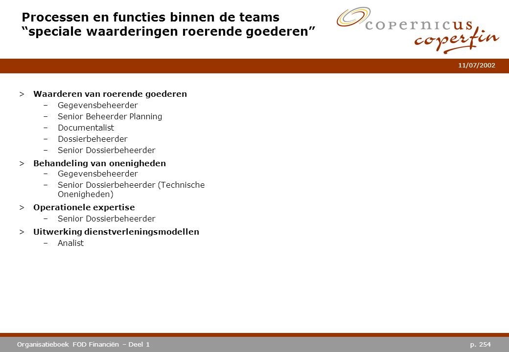 """p. 254Organisatieboek FOD Financiën – Deel 1 11/07/2002 Processen en functies binnen de teams """"speciale waarderingen roerende goederen"""" >Waarderen van"""