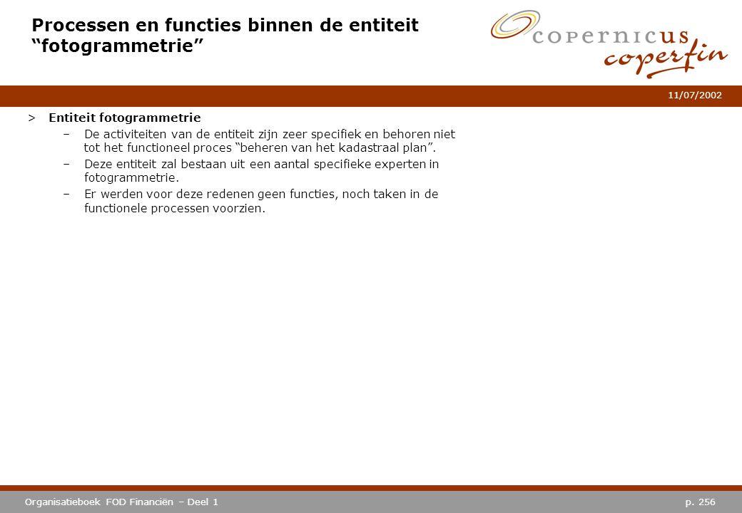 """p. 256Organisatieboek FOD Financiën – Deel 1 11/07/2002 Processen en functies binnen de entiteit """"fotogrammetrie"""" >Entiteit fotogrammetrie –De activit"""