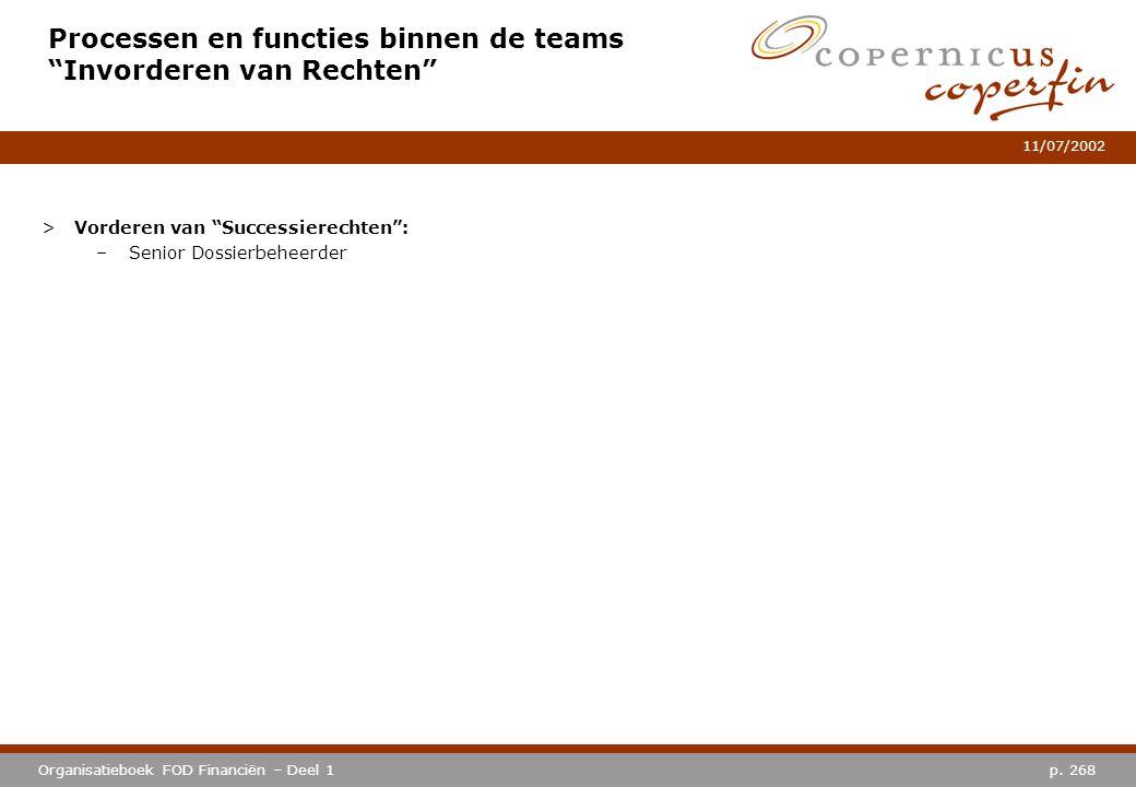 """p. 268Organisatieboek FOD Financiën – Deel 1 11/07/2002 Processen en functies binnen de teams """"Invorderen van Rechten"""" >Vorderen van """"Successierechten"""