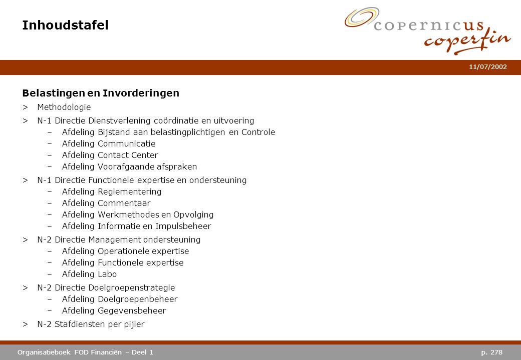 p. 278Organisatieboek FOD Financiën – Deel 1 11/07/2002 Inhoudstafel Belastingen en Invorderingen >Methodologie >N-1 Directie Dienstverlening coördina