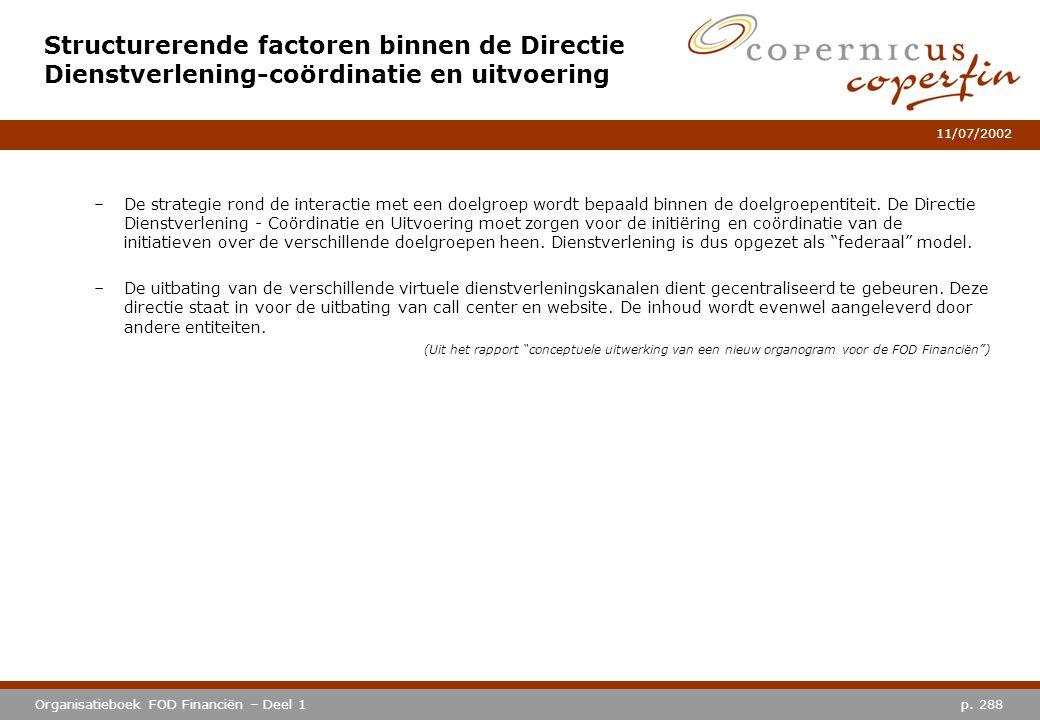 p. 288Organisatieboek FOD Financiën – Deel 1 11/07/2002 Structurerende factoren binnen de Directie Dienstverlening-coördinatie en uitvoering –De strat