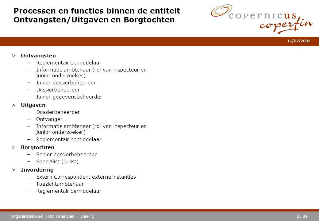p. 39Organisatieboek FOD Financiën – Deel 1 11/07/2002 Processen en functies binnen de entiteit Ontvangsten/Uitgaven en Borgtochten >Ontvangsten –Regl
