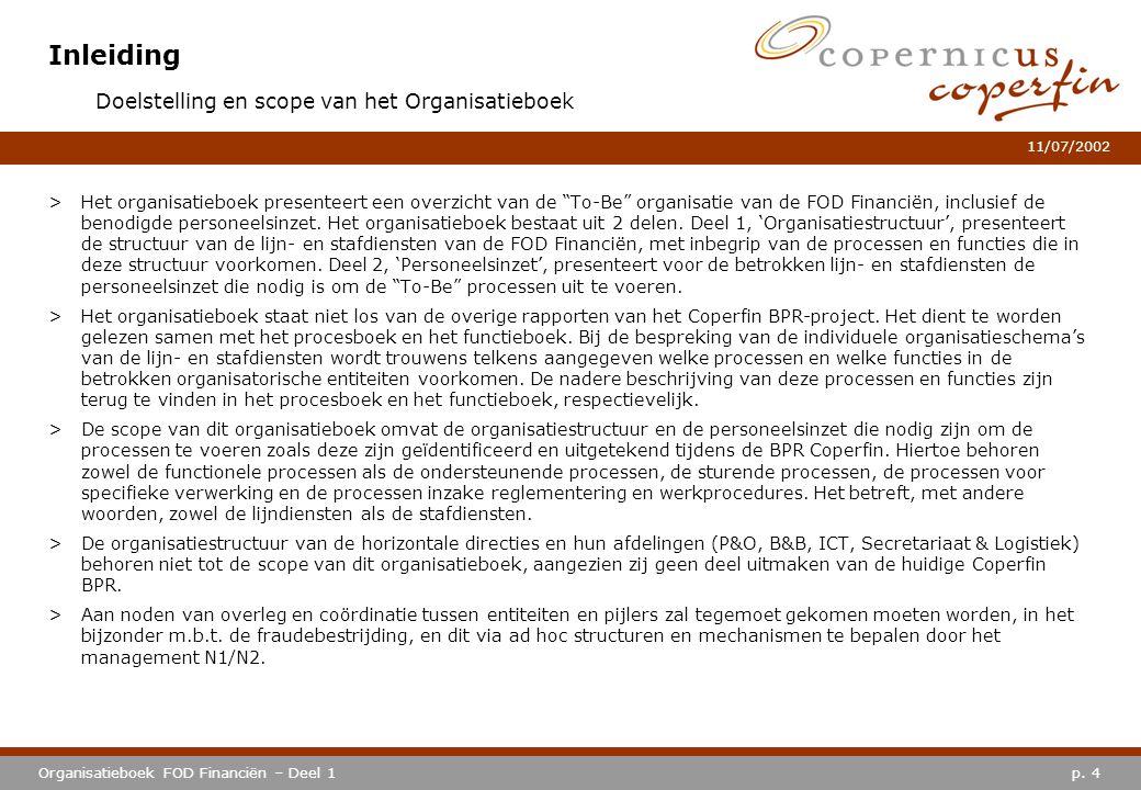 """p. 4Organisatieboek FOD Financiën – Deel 1 11/07/2002 Inleiding >Het organisatieboek presenteert een overzicht van de """"To-Be"""" organisatie van de FOD F"""