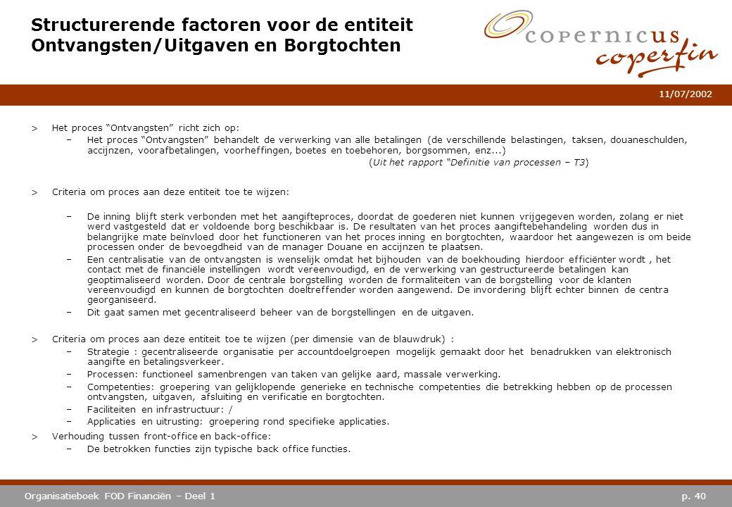 """p. 40Organisatieboek FOD Financiën – Deel 1 11/07/2002 Structurerende factoren voor de entiteit Ontvangsten/Uitgaven en Borgtochten >Het proces """"Ontva"""
