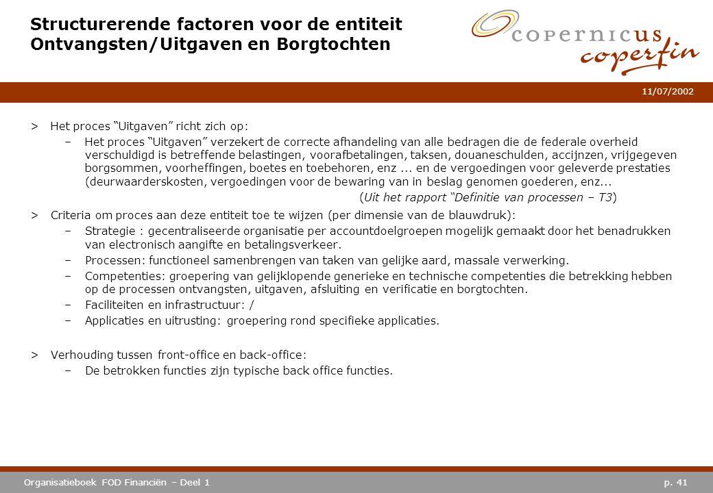 """p. 41Organisatieboek FOD Financiën – Deel 1 11/07/2002 Structurerende factoren voor de entiteit Ontvangsten/Uitgaven en Borgtochten >Het proces """"Uitga"""