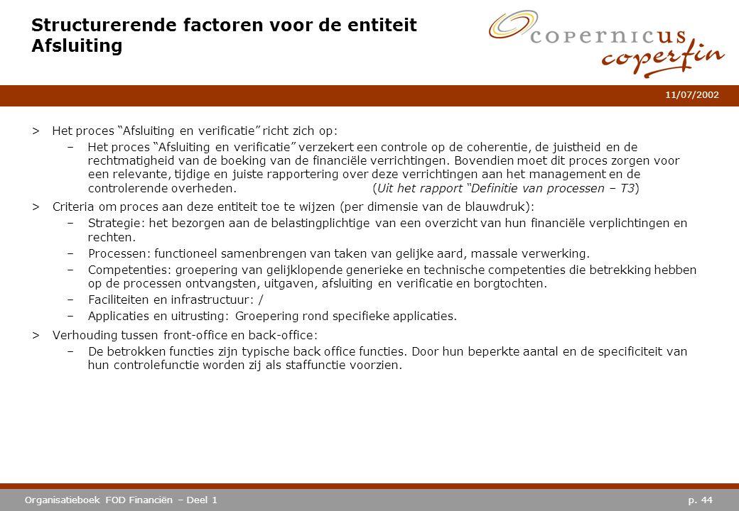 """p. 44Organisatieboek FOD Financiën – Deel 1 11/07/2002 Structurerende factoren voor de entiteit Afsluiting >Het proces """"Afsluiting en verificatie"""" ric"""