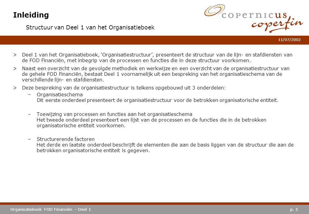 p. 5Organisatieboek FOD Financiën – Deel 1 11/07/2002 Inleiding >Deel 1 van het Organisatieboek, 'Organisatiestructuur', presenteert de structuur van