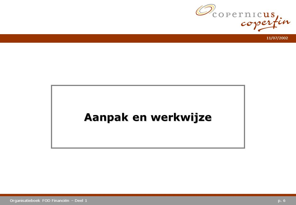 p. 6Organisatieboek FOD Financiën – Deel 1 11/07/2002 Aanpak en werkwijze