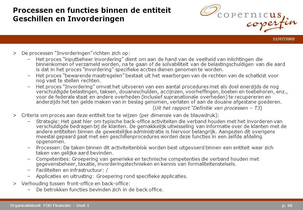 """p. 68Organisatieboek FOD Financiën – Deel 1 11/07/2002 Processen en functies binnen de entiteit Geschillen en Invorderingen >De processen """"Invordering"""