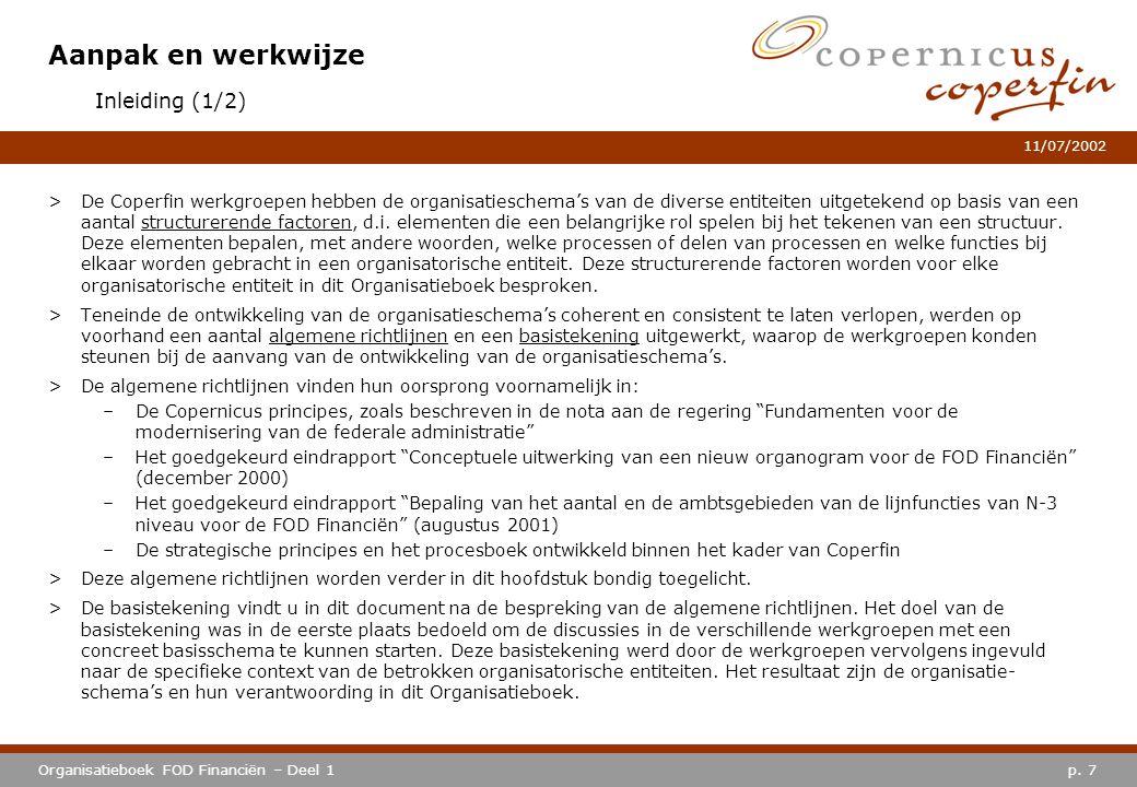 p. 7Organisatieboek FOD Financiën – Deel 1 11/07/2002 Aanpak en werkwijze >De Coperfin werkgroepen hebben de organisatieschema's van de diverse entite