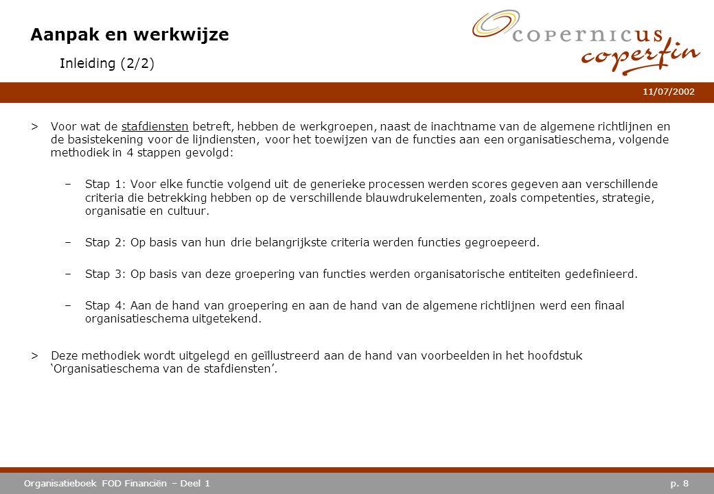 p. 8Organisatieboek FOD Financiën – Deel 1 11/07/2002 Aanpak en werkwijze >Voor wat de stafdiensten betreft, hebben de werkgroepen, naast de inachtnam