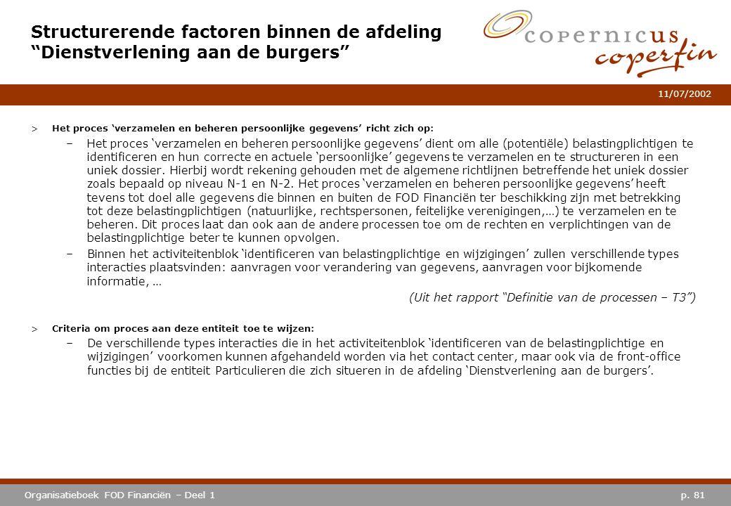 p. 81Organisatieboek FOD Financiën – Deel 1 11/07/2002 >Het proces 'verzamelen en beheren persoonlijke gegevens' richt zich op: –Het proces 'verzamele